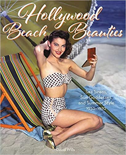 Hollywood Beach Beauties : SeaSirens, Sun Goddesses, and Summer Style 1930-1970