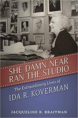She Damn Near Ran the Studio : The Extraordinary Lives of Ida R. Koverman