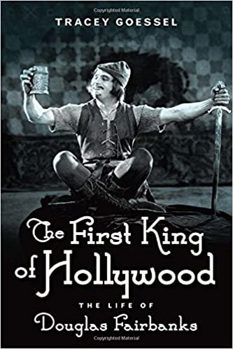 First King of Hollywood : The Life of Douglas Fairbanks