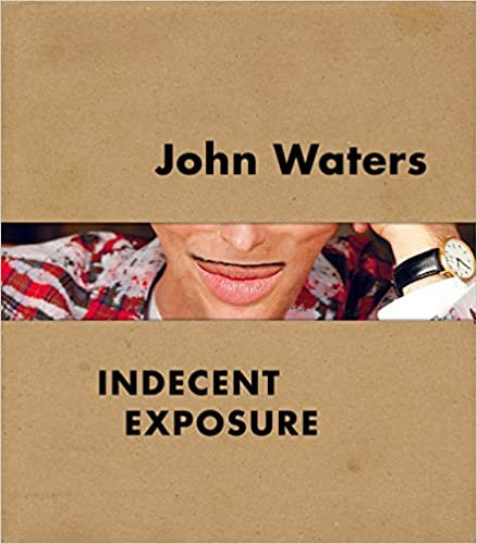 John Waters : Indecent Exposure