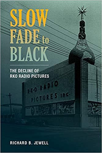 Slow Fade to Black : The Decline of RKO Radio Pictures