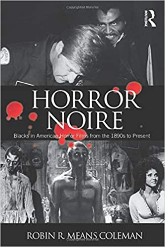 Horror Noire : Blacks In American Horror Films from the 1890's to Present