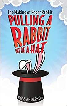 Pulling A Rabbit Out Of A Hat : The Making of Roger Rabbit