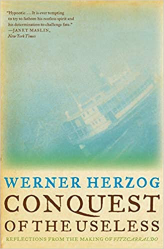 Conquest of the Useless : ReflectionsFrom the Making of Fitzcarraldo
