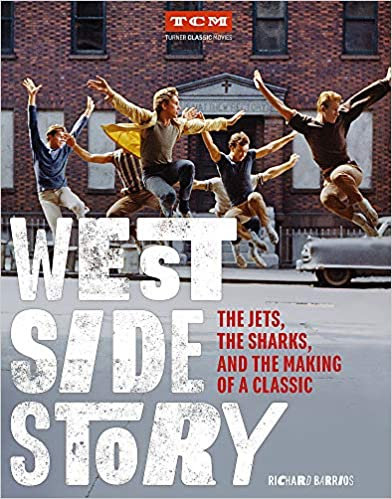 West Side Story: The Jets,The Sharks, and the Making of A Classic