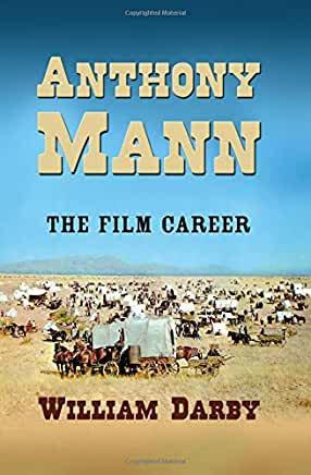 Anthony Mann : The Film Career