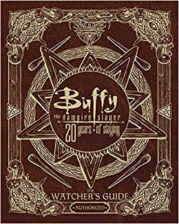 Buffy the Vampire Slayer : 20 Years of Slaying : The Watcher's Guide Authorized