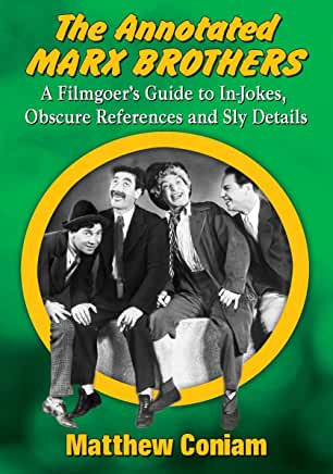 Annotated Marx Brothers : A Filmgoer's Guide to In-Jokes, Obscure References...