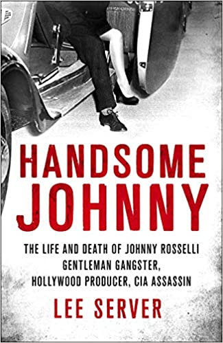 Handsome Johnny : The Life and Death of Johnny Rosselli...