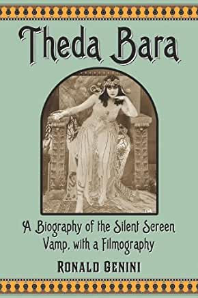 Theda Bara : A Biography of the Silent Screen Vamp with A Filmography