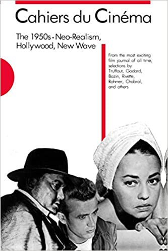 Cahiers du Cinema: The 1950's-Neo-Realism, Hollywood , New Wave