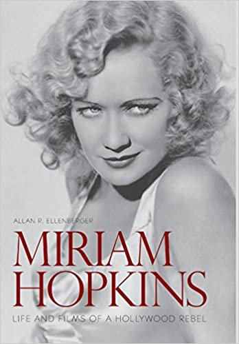 Miriam Hopkins : Life and Films of A Hollywood Rebel