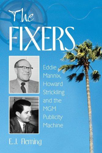 Fixers : Eddie Mannix, Howard Strickling and theMGM Publicity Machine