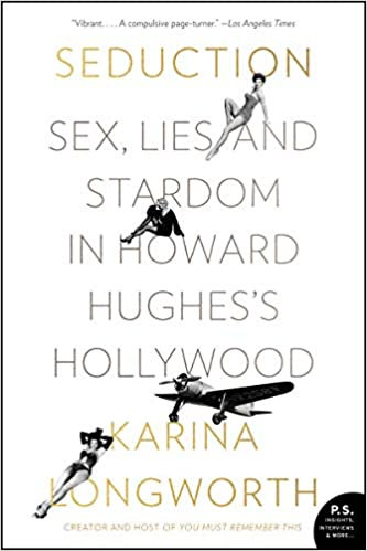 Seduction : Sex, Lies and Stardom In Howard Hughes's Hollywood