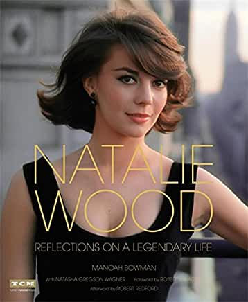 Natalie Wood : Reflections On A Legendary Life