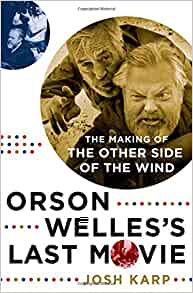 Orson Welles's Last Movie : The Making of The Other Side of the Wind