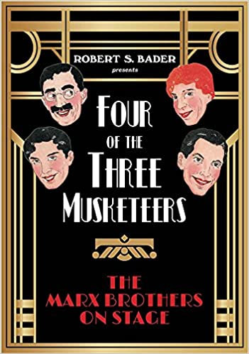 Four of the Three Musketeers : The Marx Brothers on Stage