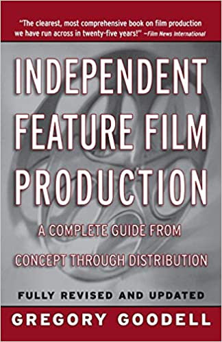 Independent Feature Film Production : A Complete Guide from Concept to Distribut