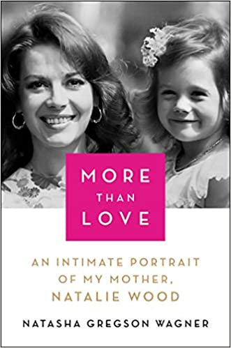 More Than Love: An Intimate Portrait of My Mother Natalie Wood