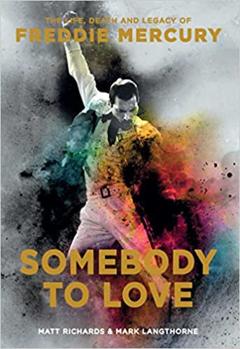 Somebody To Love : The Life, Death, and Legacy of Freddie Mercury