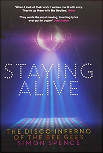 Staying Alive : The Disco Inferno of The Bee Gees