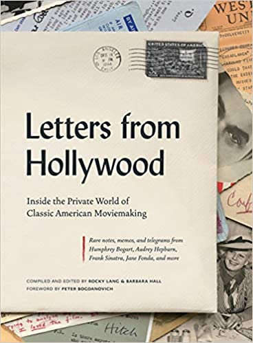 Letters From Hollywood : Inside the Private World of Classic American Moviemakin