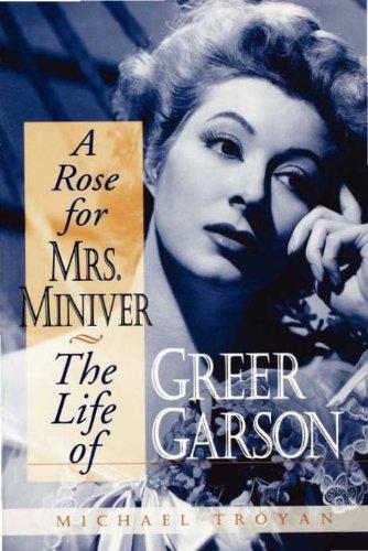 A Rose for Mrs. Miniver : The Life of Greer Garson