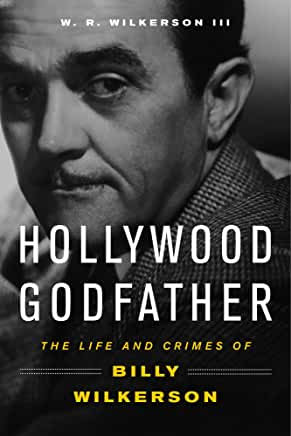 Hollywood Godfather : The Life and Crimes of Billy Wilkerson