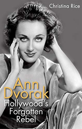 Ann Dvorak : Hollywood's Forgotten Rebel