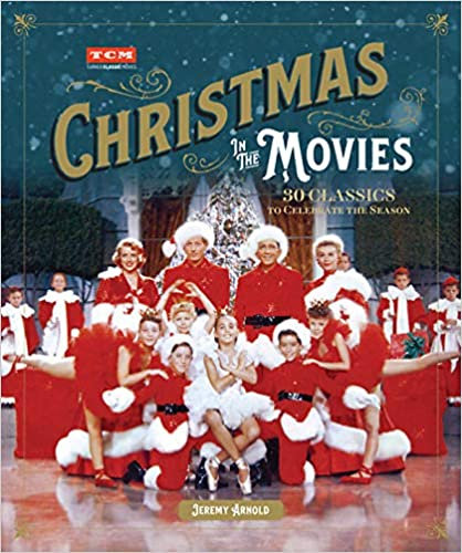 Christmas At the Movies: 30 Classics to Celebrate the Season