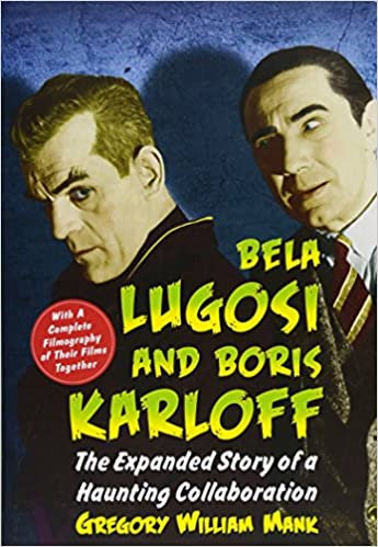 Bela Lugosi and Boris Karloff : The Expanded Story of a Haunting Collaboration