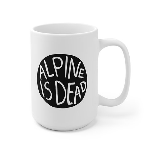 Alpine Is Dead Mug