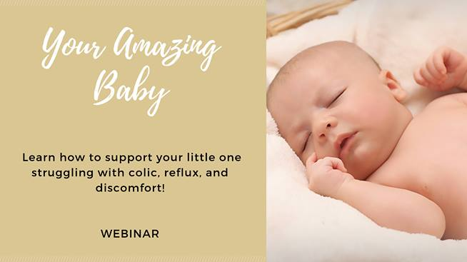 Webinar: Your Amazing Baby- Colic, Reflux, and Discomfort