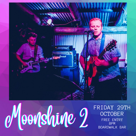 MOONSHINE 2 - 29th October