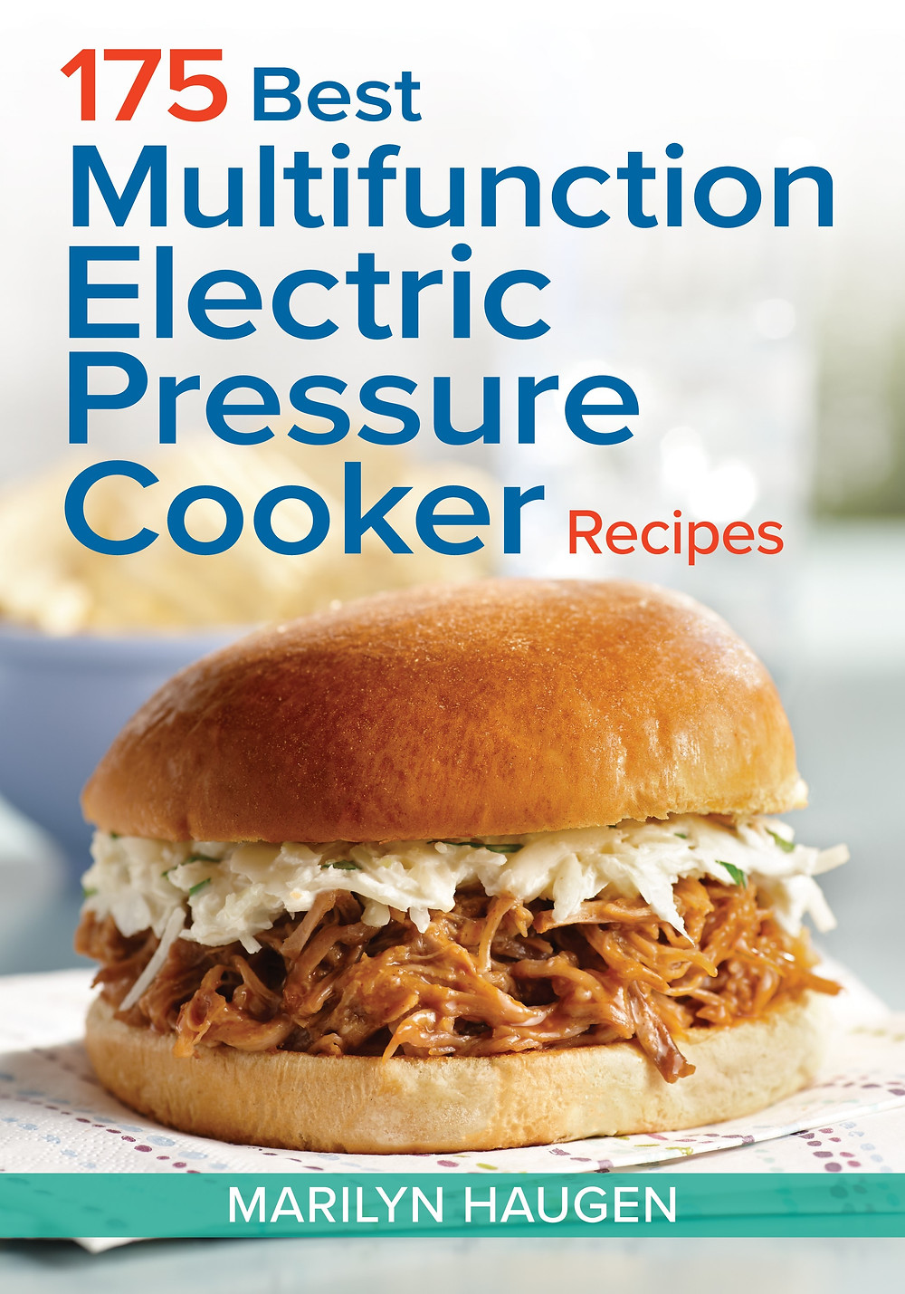 Robert Rose 175 Best Multifunction Electric Pressure Cooker Recipes