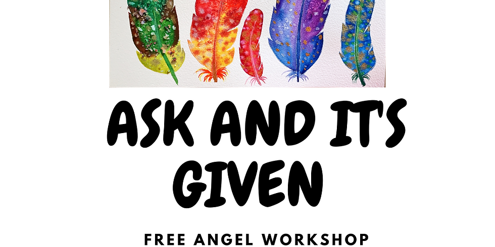 ASK AND IT'S GIVEN: FREE ANGEL WORKSHOP