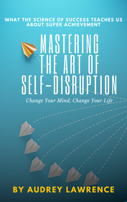 Audrey Lawrence Mastering the Art of Self-Disruption