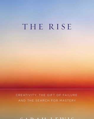 (Book Review) The Rise: Creativity, the Gift of Failure, and the Search for Mastery