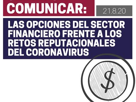 CEDER O COMUNICAR: LAS OPCIONES DEL SECTOR FINANCIERO FRENTE A LOS RETOS REPUTACIONALES DEL COVID-19