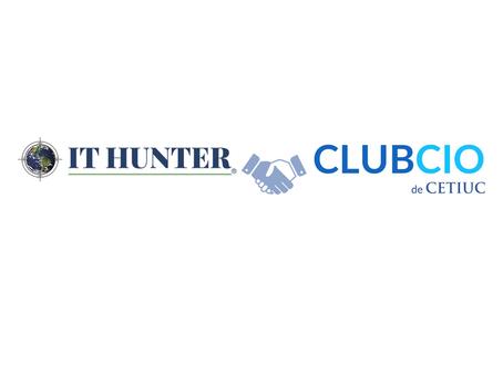 Club CIO de CETIUC e IT HUNTER firman convenio colaborativo