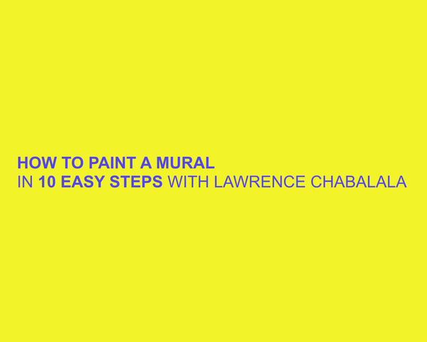 How To Paint A Mural In 10 Easy Steps with Dramatic Need Arts Facilitator Lawrence Chabalala