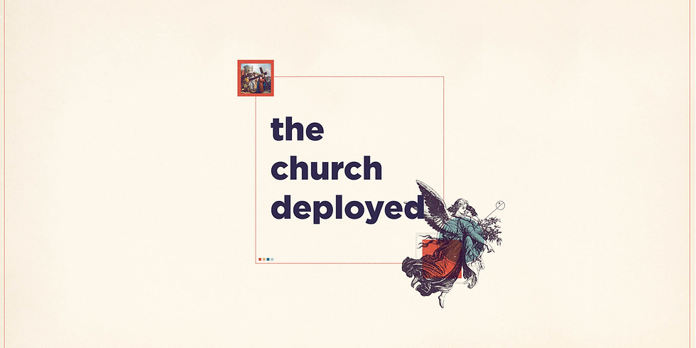 New Series: The Church Deployed