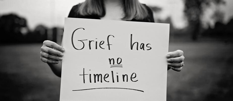 Grief has NO timeline