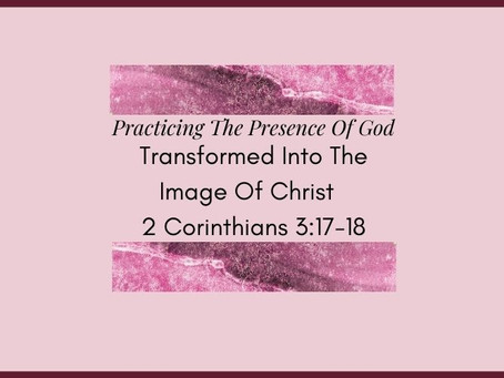 Devotional Bible Study: Transformed Into The Image Of Christ | 2 Corinthians 3:17-18.