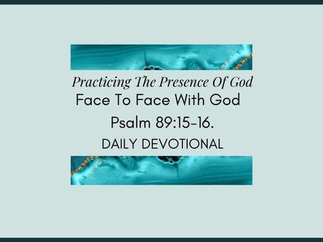 Devotional Bible Study: Face To Face With God | Psalm 89:15-16.