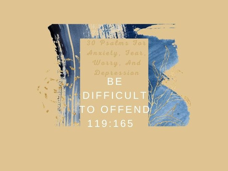 Devotional Bible Study: Be Difficult To Offend|Psalm 119:165.
