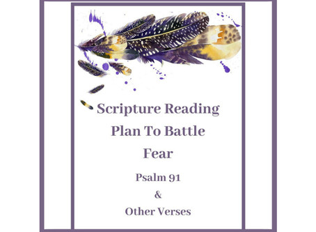 Scripture Plan To Battle Fear- With Psalm 91 & Other verses.