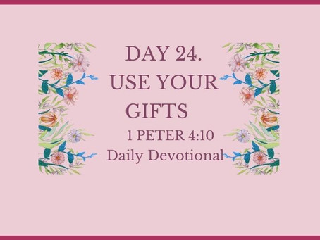 Devotional Bible Study: Use Your Gifts | 1 Peter 4:10.