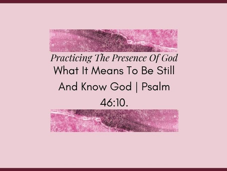 Devotional Bible Study: What It Means To Be Still And Know God | Psalm 46:10.