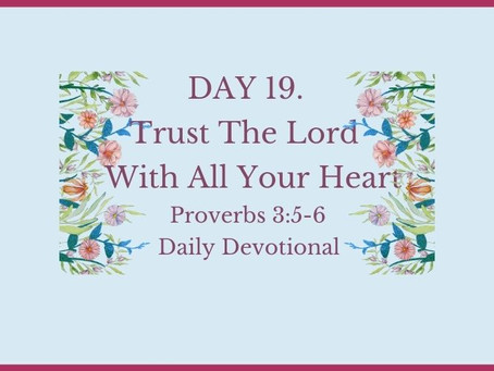 Devotional Bible Study: Trust The Lord With All Your Heart | Proverbs 3:5-6.